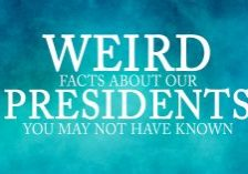 Fun-Weird-Facts-About-Our-Presidents-You-May-Not-Have-Known_